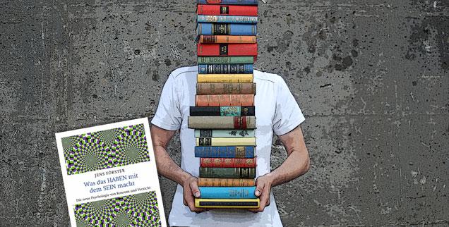 Norbert Copray bespricht Jens Försters Buch »Was das Haben mit dem Sein macht«. (Foto: luxuz:.photocase.de; Litho: Pattloch)